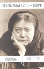 Spiritualism, Madame Blavatsky & Theosophy: An Eyewitness View of Occult History : Lectures