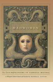 "Madwomen: The ""Locas mujeres"" Poems of Gabriela Mistral, a Bilingual Edition"
