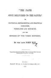 'The faith once delivered to the saints'; or, Doctrinal, experimental and practical godliness vindicated