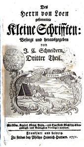 Des Herren von Loen gesammlete Kleine Schriften: Dritter Theil, Band 3