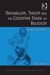 Naturalism, Theism and the Cognitive Study of Religion: Religion Explained?