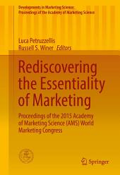 Rediscovering the Essentiality of Marketing: Proceedings of the 2015 Academy of Marketing Science (AMS) World Marketing Congress