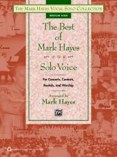 The Best of Mark Hayes for Solo Voice: Medium High Voice (for Concerts, Contests, Recitals, and Worship)