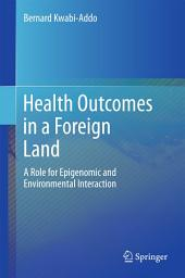 Health Outcomes in a Foreign Land: A Role for Epigenomic and Environmental Interactions
