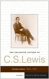 The Collected Letters of C.S. Lewis, Volume 1: Family Letters, 1905-1931, Volume 1