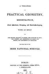 A treatise on practical geometry, mensuration, conic sections, gauging, and land-surveying, with an essay on the specific gravity of bodies [&c.] for the use of the Irish national schools [issued by the Commissioners of national education in Ireland].