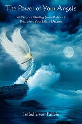 The Power of Your Angels: 28 Days to Finding Your Path and Realizing Your Life's Dreams