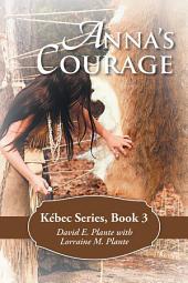 Anna's Courage: Kébec Series, Book 3