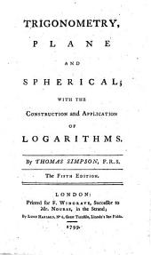 Trigonometry: Plane and Spherical; with the Construction and Application of Logarithms. By Thomas Simpson, F.R.S.