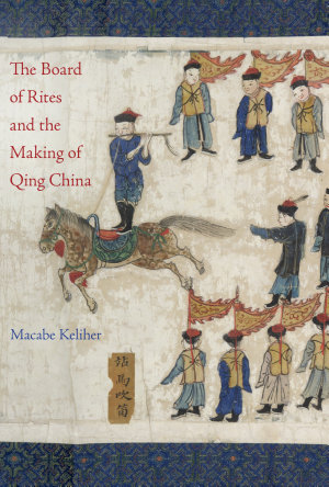 The Board of Rites and the Making of Qing China