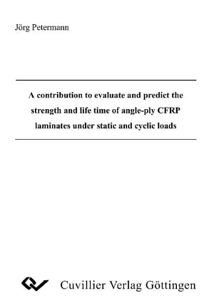 A contribution to evaluate and predict the strength and life time of angleply CFRP laminates under static and cyclic loads PDF