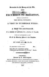 Recreation for the young and the old. An excursion to Brighton, with an account of the Royal pavilion: A visit t Tunbridge Wells; and A trip to Southend. In a series of letters