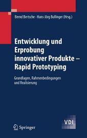 Entwicklung und Erprobung innovativer Produkte - Rapid Prototyping: Grundlagen, Rahmenbedingungen und Realisierung