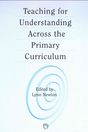 Teaching for Understanding Across the Primary Curriculum PDF