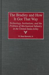 The Bradley and how it Got that Way: Technology, Institutions, and the Problem of Mechanized Infantry in the United States Army