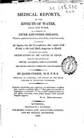Medical Reports, on the Effects of Water, Cold and Warm, as a Remedy in Fever and Other Diseases ... to which are Added Observations on the Nature of Fever, and on the Effects of Opium, Alcohol, and Inanition
