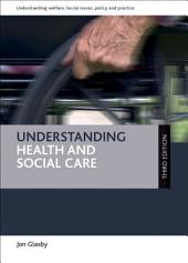 Understanding health and social care (third edition): Edition 3