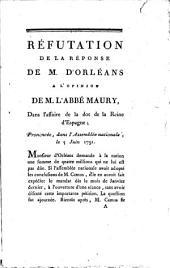 Opinion de M. l'abbé Maury, député de Picardie, dans l'affaire de la dot de la reine d'Espagne: avec la réfutation de la résponse de M. d'Orléans, à l'opinion de M. l'abbé Maury, prononcée dans l'Assemblée nationale, le 5 juin 1791