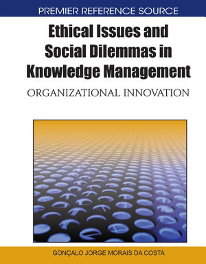 Ethical Issues and Social Dilemmas in Knowledge Management  Organizational Innovation PDF
