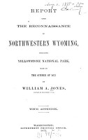 Report upon the reconnaissance of Northwestern Wyoming including Yellowstone National Park made in the summer of 18730 PDF