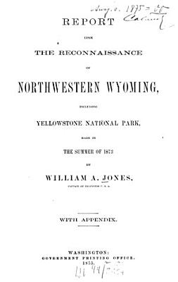 Report upon the reconnaissance of Northwestern Wyoming including Yellowstone National Park made in the summer of 18730