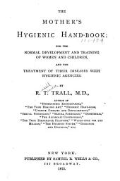 The Mother's Hygienic Hand-book: For the Normal Development and Training of Women and Children, and the Treatment of Their Diseases with Hygienic Agencies