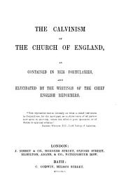 The Calvinism of the church of England, as contained in her formularies, and elucidated by the writings of the chief English reformers