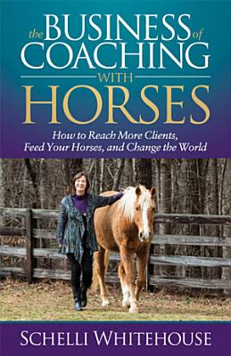 The Business of Coaching with Horses PDF
