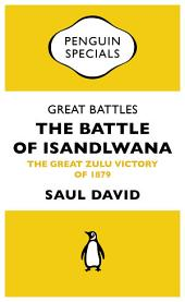 Great Battles: The Battle of Isandlwana: The Great Zulu Victory of 1879