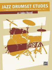 Jazz Drumset Etudes: A Guide for Developing Solo Techniques and Melodic Vocabulary, Vol. 1, Volume 1