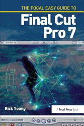 The Focal Easy Guide To Final Cut Pro 7 Book PDF