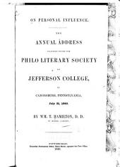 On Personal Influence: The Annual Address Delivered Before the Philo Literary Society of Jefferson College in Canonsburg, Pennsylvania, July 31, 1849