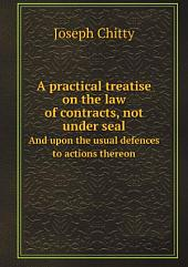 A practical treatise on the law of contracts, not under seal