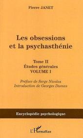 Les obsessions et la psychasthénie: Tome II Etudes générales -, Volume1