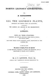 Hortus Lignosus Londinensis: Or, A Catalogue of All the Ligneous Plants, Indigenous and Foreign, Hardy and Half-hardy, Cultivated in the Gardens and Grounds in the Neighbourhood of London: with All Their Synonymes, Scientific and Popular, Including Their French, German, and Italian Names; and with Their Native Country, Habit, Habitation in the Garden, Etc. To which are Added the Prices of Hardy Trees and Shrubs in the Principal Nurseries of London and Edinburgh, and at Bollwyller in France, and in Hamburg
