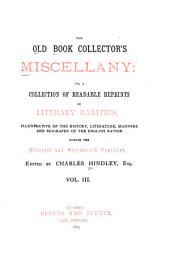 The Old Book Collector's Miscellany; Or, A Collection of Readable Prints of Literary Rarities, Illustrative of the History, Literature, Manners, and Biography of the English Nation During the Sixteenth and Seventeenth Centuries: Volume 3
