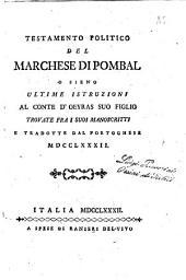 Testamento politico del marchese di Pombal o sieno Ultime istruzioni al conte D'Oeyras suo figlio travate fra i suoi manoscritti e tradotte dal portoghese 1782