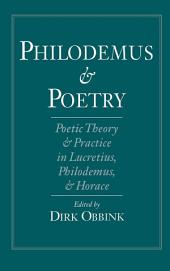 Philodemus and Poetry: Poetic Theory and Practice in Lucretius, Philodemus and Horace