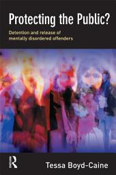 Protecting the Public?: Executive Discretion and the Release of Mentally Disordered Offenders