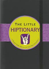 The Little Hiptionary: A Bangin' Pocket Reference for Kewl Peeps Everywhere