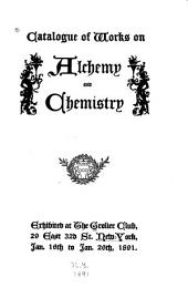 Catalogue of Works on Alchemy and Chemistry: Exhibited at the Grolier Club ... New-York, Jan. 16th to Jan 26th, 1891