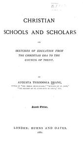 Christian Schools and Scholars: Or, Sketches of Education from the Christian Era to the Council of Trent