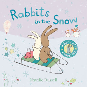 Rabbits in the Snow  A Book of Opposites PDF