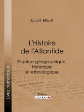 L'Histoire de l'Atlantide: Esquisse géographique, historique et ethnologique