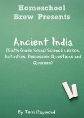 Ancient India: Sixth Grade Social Science Lesson, Activities, Discussion Questions and Quizzes