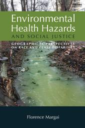 Environmental Health Hazards and Social Justice: Geographical Perspectives on Race and Class Disparities