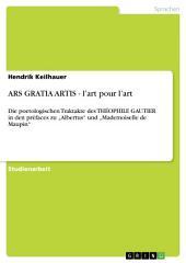 """ARS GRATIA ARTIS - l'art pour l'art: Die poetologischen Traktakte des THÉOPHILE GAUTIER in den préfaces zu """"Albertus"""" und """"Mademoiselle de Maupin"""""""