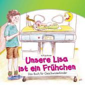 Unsere Lisa ist ein Frühchen: Das Buch für Geschwisterkinder