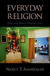 Everyday Religion : Observing Modern Religious Lives: Observing Modern Religious Lives