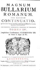 Magnum Bullarium Romanum0: A Beato Leone Magno Usque Ad S.D.N. Benedictum XIV. : accedunt ... vitae omnium Pontificum .... Complectens Constitutiones Clementis XII. ab Anno I. usque ad IV.. 14